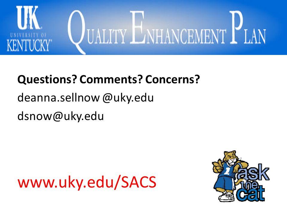 Questions Comments Concerns deanna.sellnow @uky.edu dsnow@uky.edu www.uky.edu/SACS