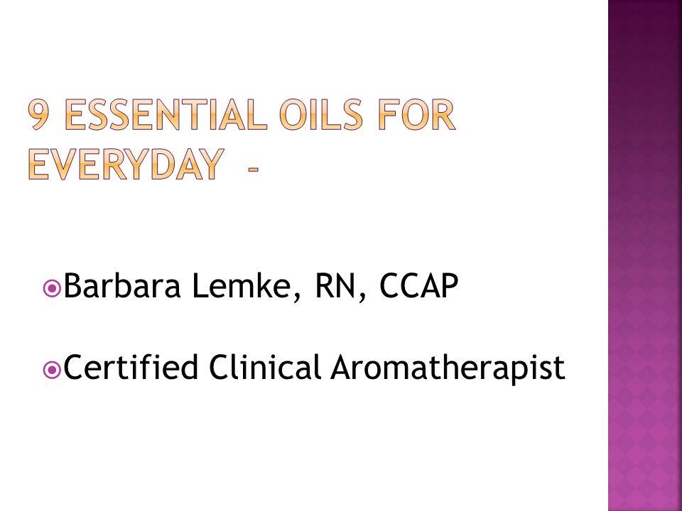  Barbara Lemke, RN, CCAP  Certified Clinical Aromatherapist