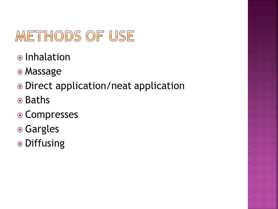  Inhalation  Massage  Direct application/neat application  Baths  Compresses  Gargles  Diffusing