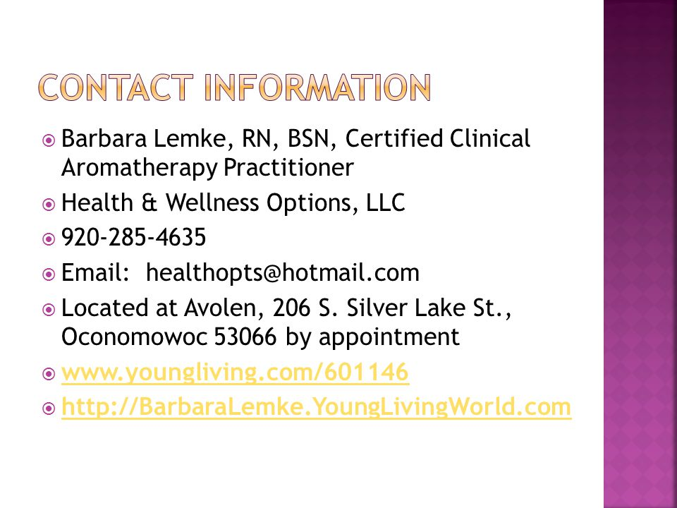  Barbara Lemke, RN, BSN, Certified Clinical Aromatherapy Practitioner  Health & Wellness Options, LLC  920-285-4635  Email: healthopts@hotmail.com  Located at Avolen, 206 S.