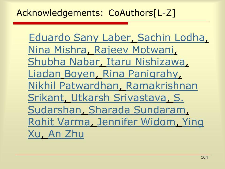 104 Acknowledgements: CoAuthors[L-Z] Eduardo Sany Laber, Sachin Lodha, Nina Mishra, Rajeev Motwani, Shubha Nabar, Itaru Nishizawa, Liadan Boyen, Rina Panigrahy, Nikhil Patwardhan, Ramakrishnan Srikant, Utkarsh Srivastava, S.