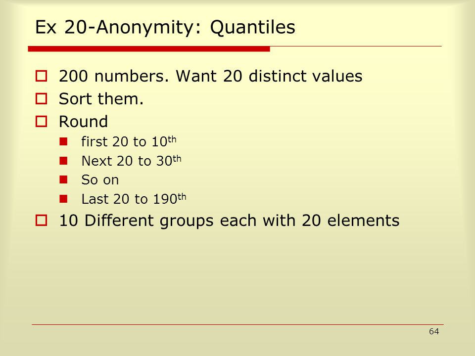 64 Ex 20-Anonymity: Quantiles  200 numbers. Want 20 distinct values  Sort them.