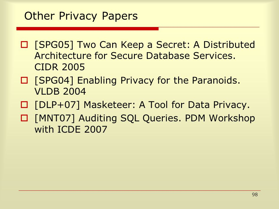 98 Other Privacy Papers  [SPG05] Two Can Keep a Secret: A Distributed Architecture for Secure Database Services.