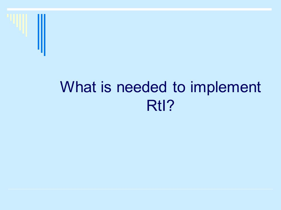 What is needed to implement RtI?