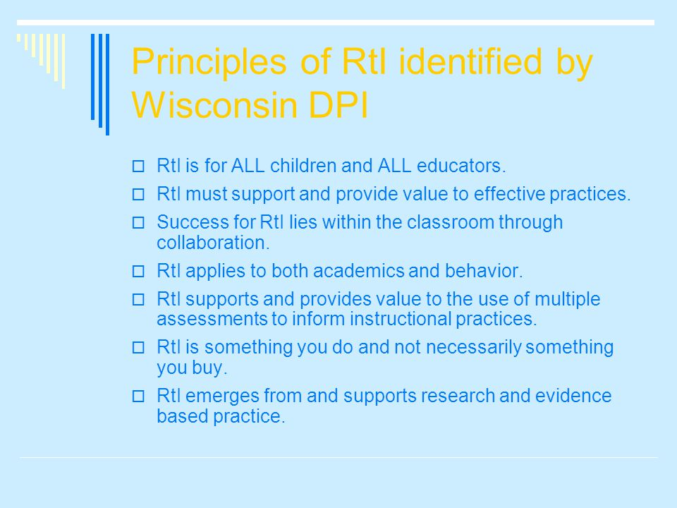 Principles of RtI identified by Wisconsin DPI  RtI is for ALL children and ALL educators.