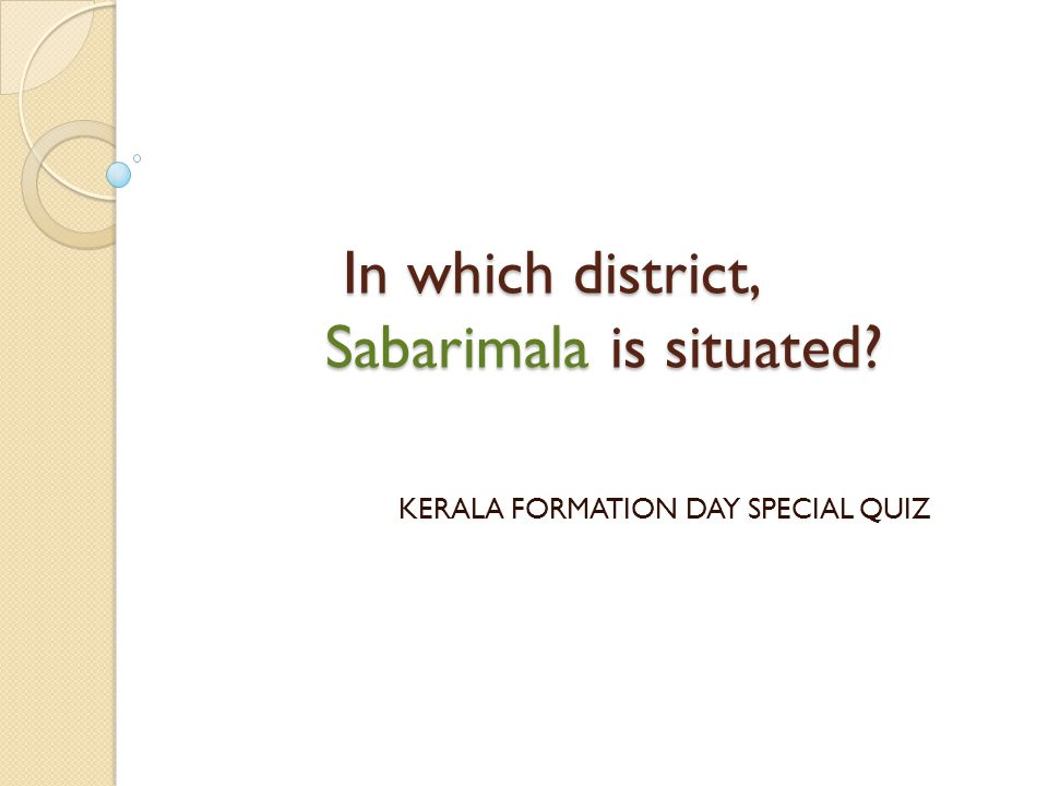 In which district, Sabarimala is situated? In which district, Sabarimala is situated? KERALA FORMATION DAY SPECIAL QUIZ