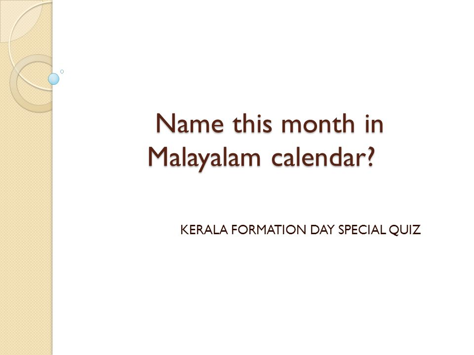 Name this month in Malayalam calendar? Name this month in Malayalam calendar? KERALA FORMATION DAY SPECIAL QUIZ