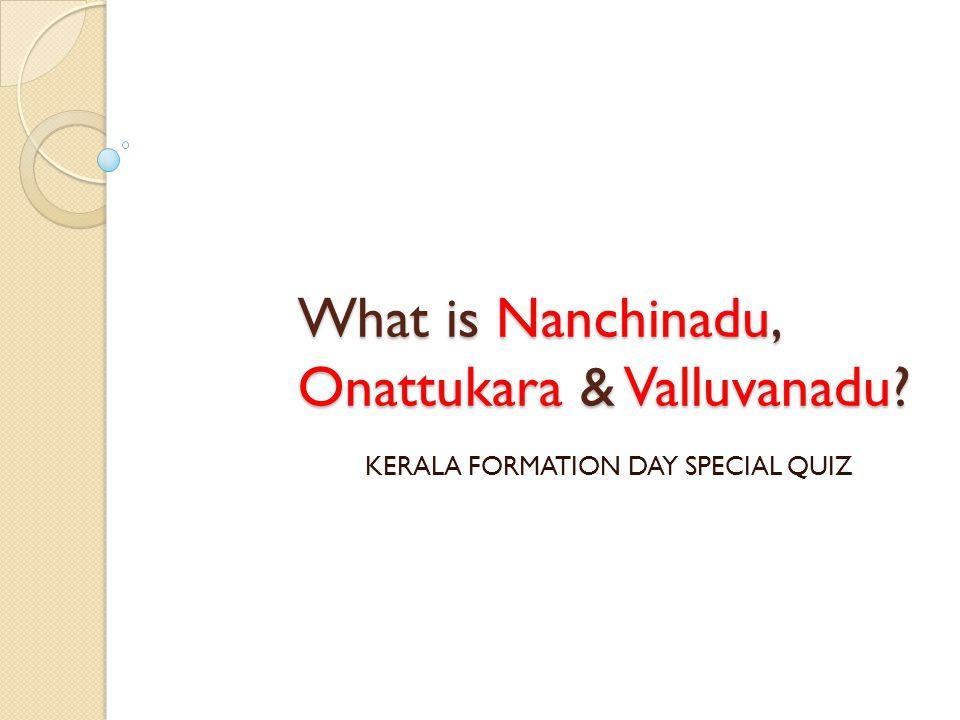 What is Nanchinadu, Onattukara & Valluvanadu? KERALA FORMATION DAY SPECIAL QUIZ