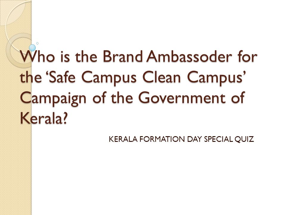 Who is the Brand Ambassoder for the 'Safe Campus Clean Campus' Campaign of the Government of Kerala? KERALA FORMATION DAY SPECIAL QUIZ