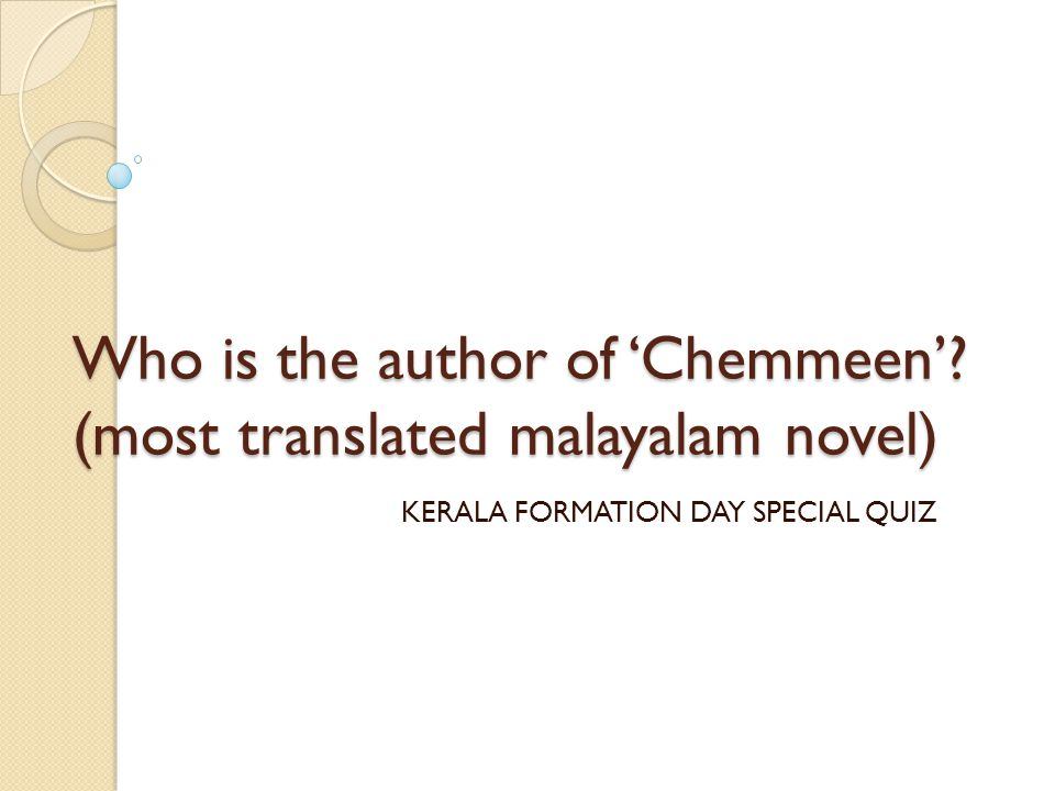 Who is the author of 'Chemmeen'? (most translated malayalam novel) KERALA FORMATION DAY SPECIAL QUIZ