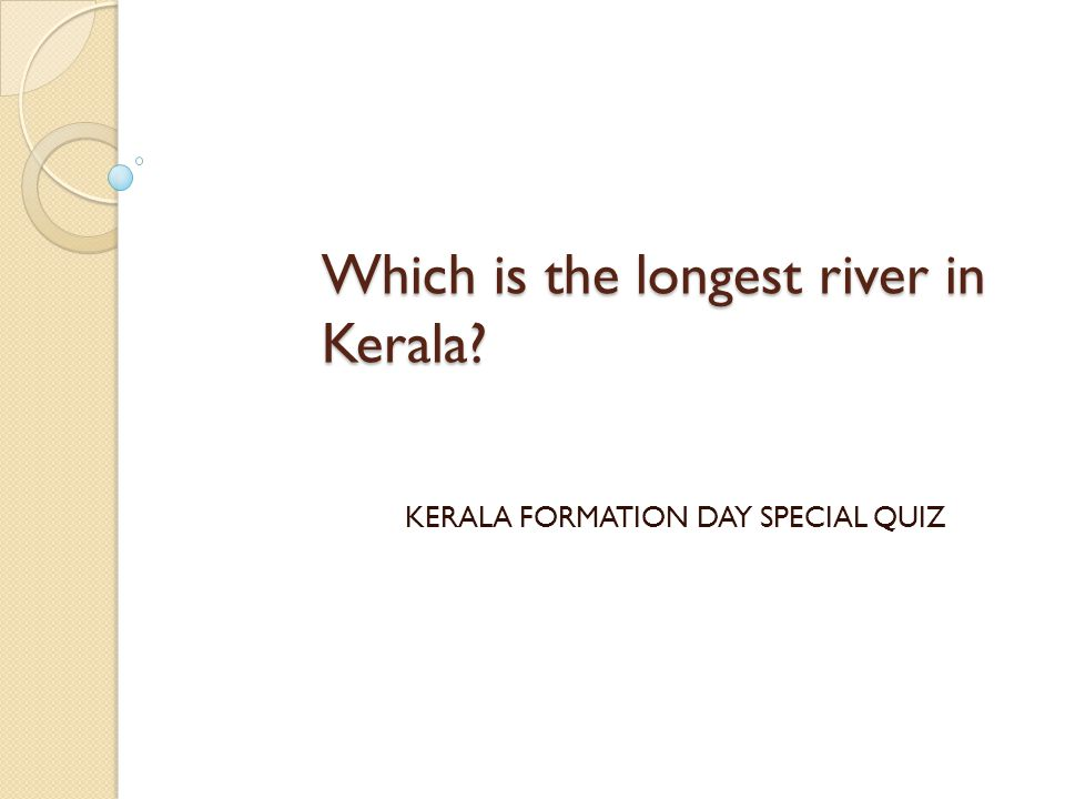 Which is the longest river in Kerala? KERALA FORMATION DAY SPECIAL QUIZ