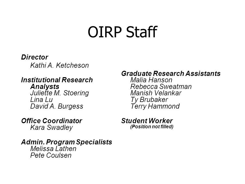 OIRP Staff Director Kathi A. Ketcheson Institutional Research Analysts Juliette M. Stoering Lina Lu David A. Burgess Office Coordinator Kara Swadley A