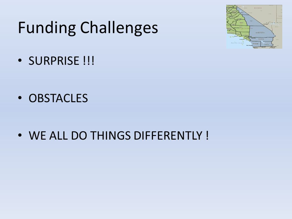 Funding Challenges SURPRISE !!! OBSTACLES WE ALL DO THINGS DIFFERENTLY !