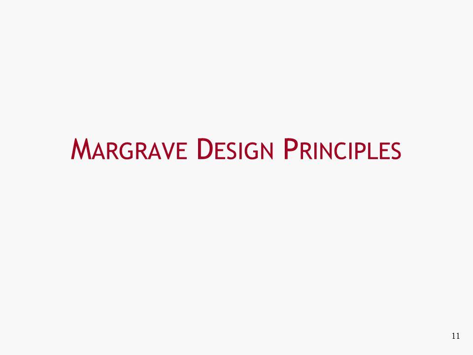 M ARGRAVE D ESIGN P RINCIPLES 11