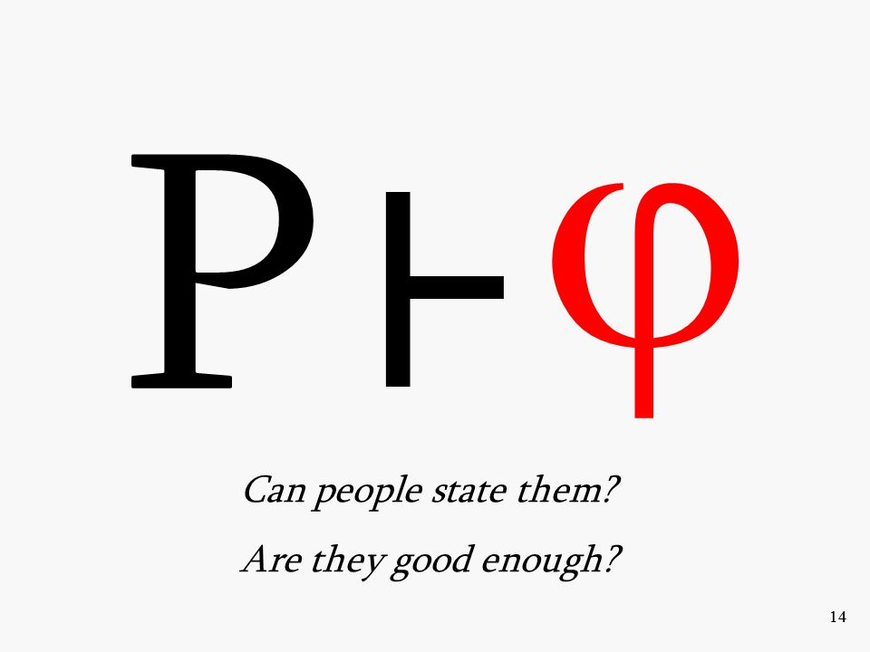 14 P ⊦  Can people state them? Are they good enough?