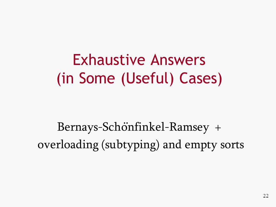 Exhaustive Answers (in Some (Useful) Cases) Bernays-Scho ̈ nfinkel-Ramsey + overloading (subtyping) and empty sorts 22