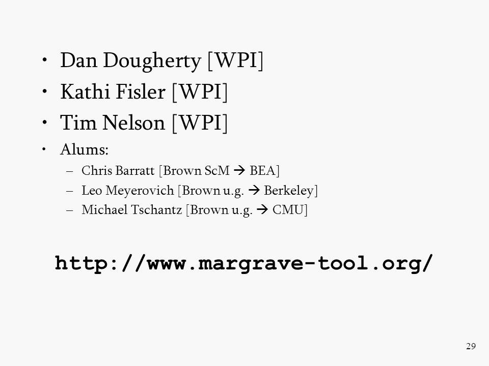 29 Dan Dougherty [WPI] Kathi Fisler [WPI] Tim Nelson [WPI] Alums: –Chris Barratt [Brown ScM  BEA] –Leo Meyerovich [Brown u.g.