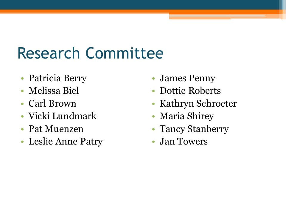 Research Committee Patricia Berry Melissa Biel Carl Brown Vicki Lundmark Pat Muenzen Leslie Anne Patry James Penny Dottie Roberts Kathryn Schroeter Maria Shirey Tancy Stanberry Jan Towers