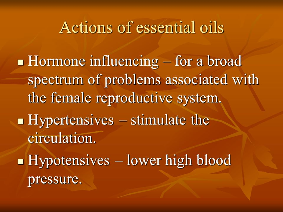 Actions of essential oils Hormone influencing – for a broad spectrum of problems associated with the female reproductive system. Hormone influencing –