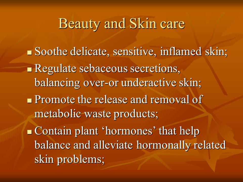 Beauty and Skin care Soothe delicate, sensitive, inflamed skin; Soothe delicate, sensitive, inflamed skin; Regulate sebaceous secretions, balancing ov