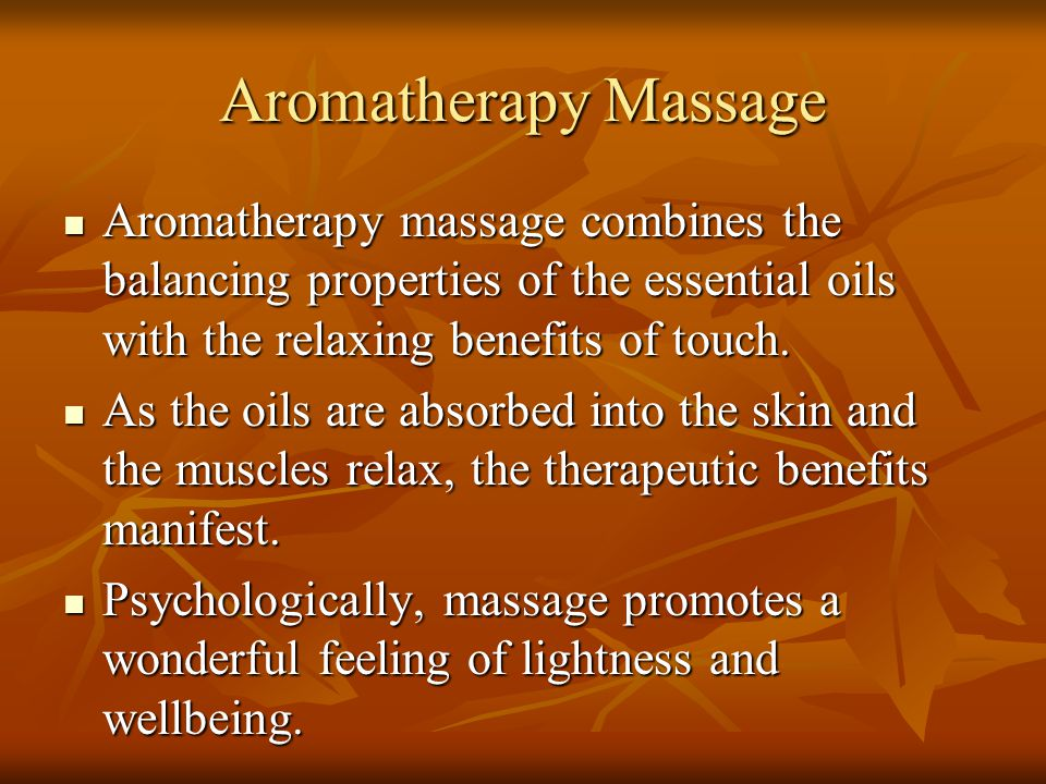 Aromatherapy Massage Aromatherapy massage combines the balancing properties of the essential oils with the relaxing benefits of touch. Aromatherapy ma