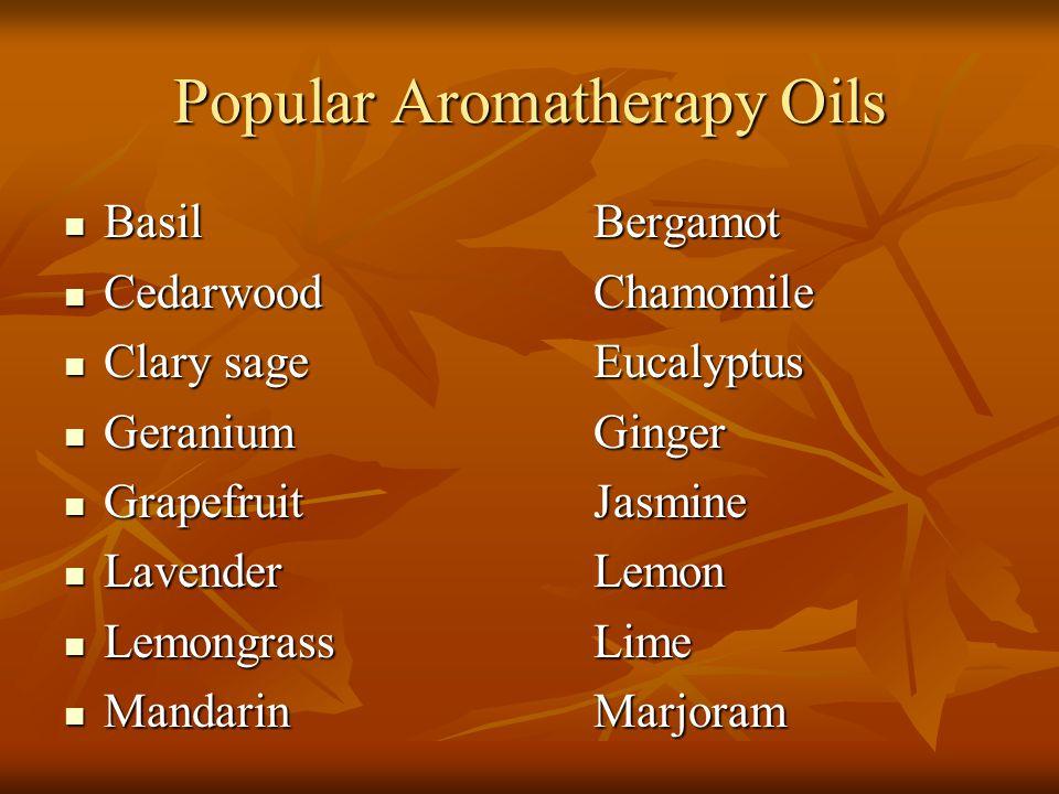 Popular Aromatherapy Oils BasilBergamot BasilBergamot CedarwoodChamomile CedarwoodChamomile Clary sageEucalyptus Clary sageEucalyptus GeraniumGinger G