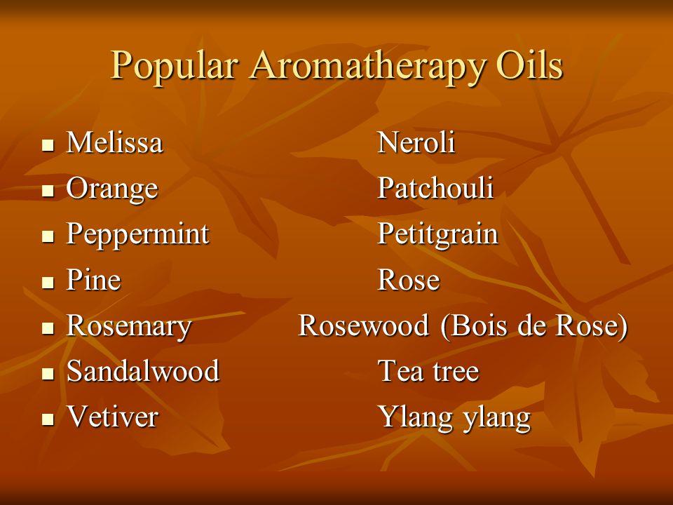 Popular Aromatherapy Oils MelissaNeroli MelissaNeroli Orange Patchouli Orange Patchouli Peppermint Petitgrain Peppermint Petitgrain Pine Rose Pine Ros