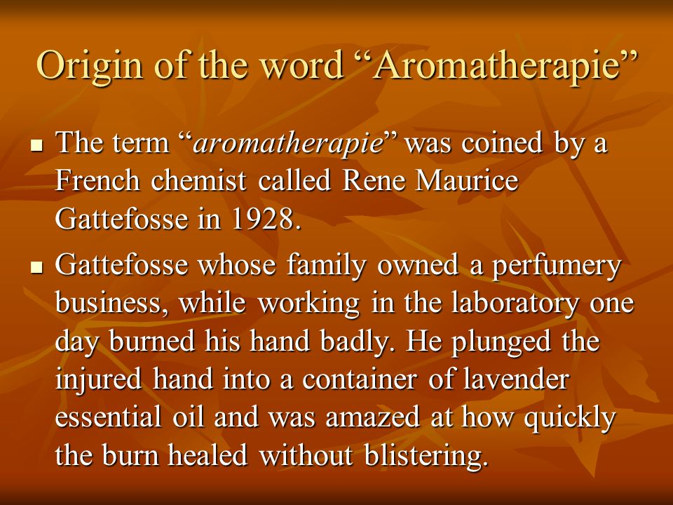"""Origin of the word """"Aromatherapie"""" The term """"aromatherapie"""" was coined by a French chemist called Rene Maurice Gattefosse in 1928. The term """"aromather"""