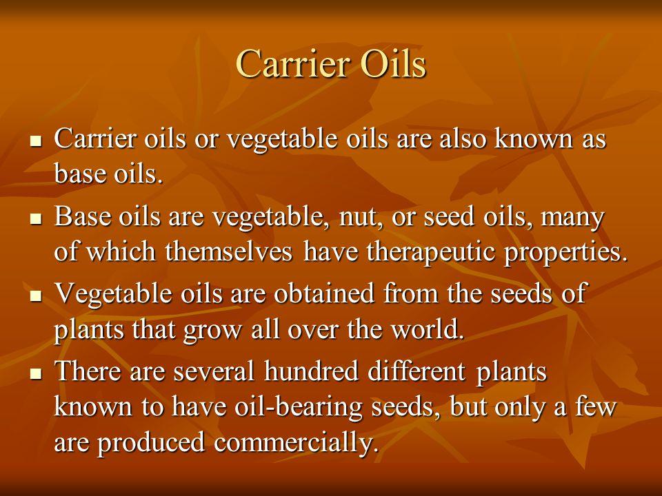 Carrier Oils Carrier oils or vegetable oils are also known as base oils. Carrier oils or vegetable oils are also known as base oils. Base oils are veg
