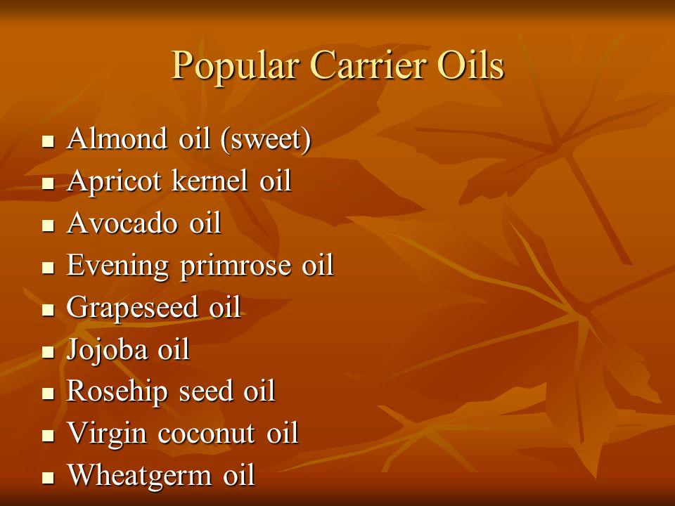 Popular Carrier Oils Almond oil (sweet) Almond oil (sweet) Apricot kernel oil Apricot kernel oil Avocado oil Avocado oil Evening primrose oil Evening