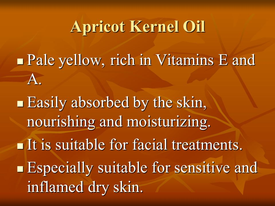 Apricot Kernel Oil Pale yellow, rich in Vitamins E and A. Pale yellow, rich in Vitamins E and A. Easily absorbed by the skin, nourishing and moisturiz