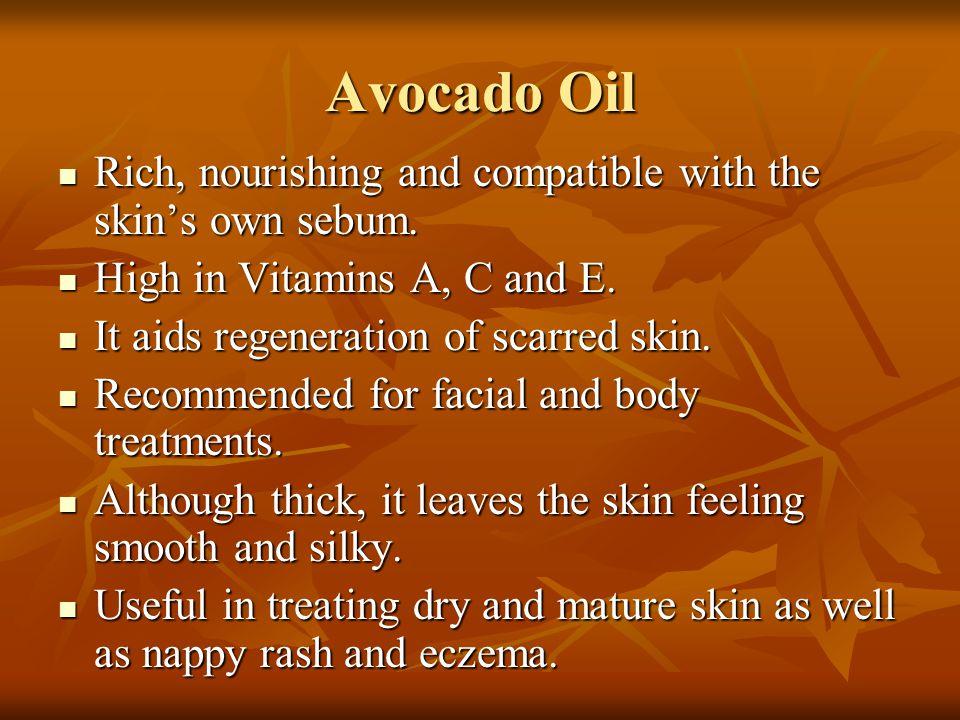 Avocado Oil Rich, nourishing and compatible with the skin's own sebum. Rich, nourishing and compatible with the skin's own sebum. High in Vitamins A,