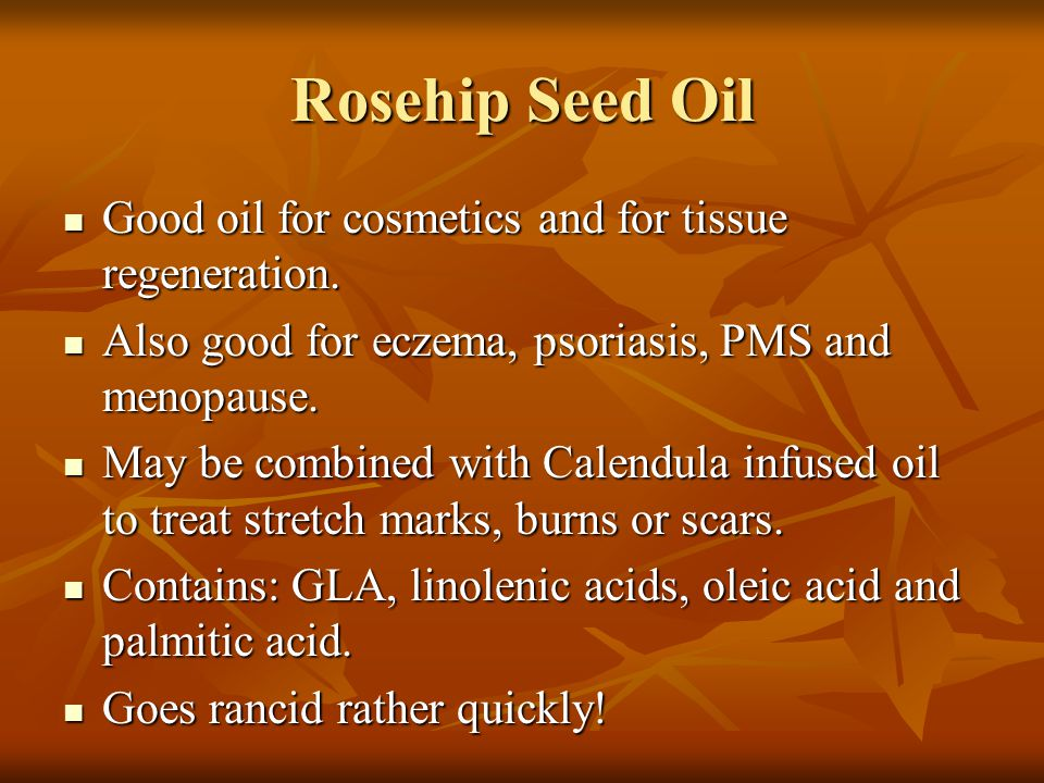Rosehip Seed Oil Good oil for cosmetics and for tissue regeneration. Good oil for cosmetics and for tissue regeneration. Also good for eczema, psorias
