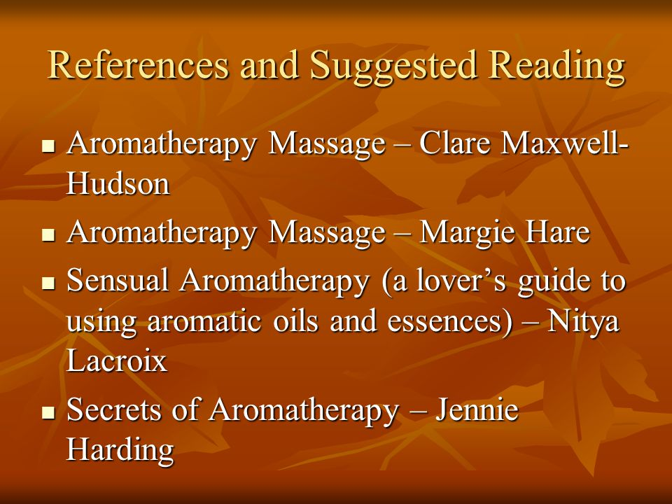 References and Suggested Reading Aromatherapy Massage – Clare Maxwell- Hudson Aromatherapy Massage – Clare Maxwell- Hudson Aromatherapy Massage – Marg