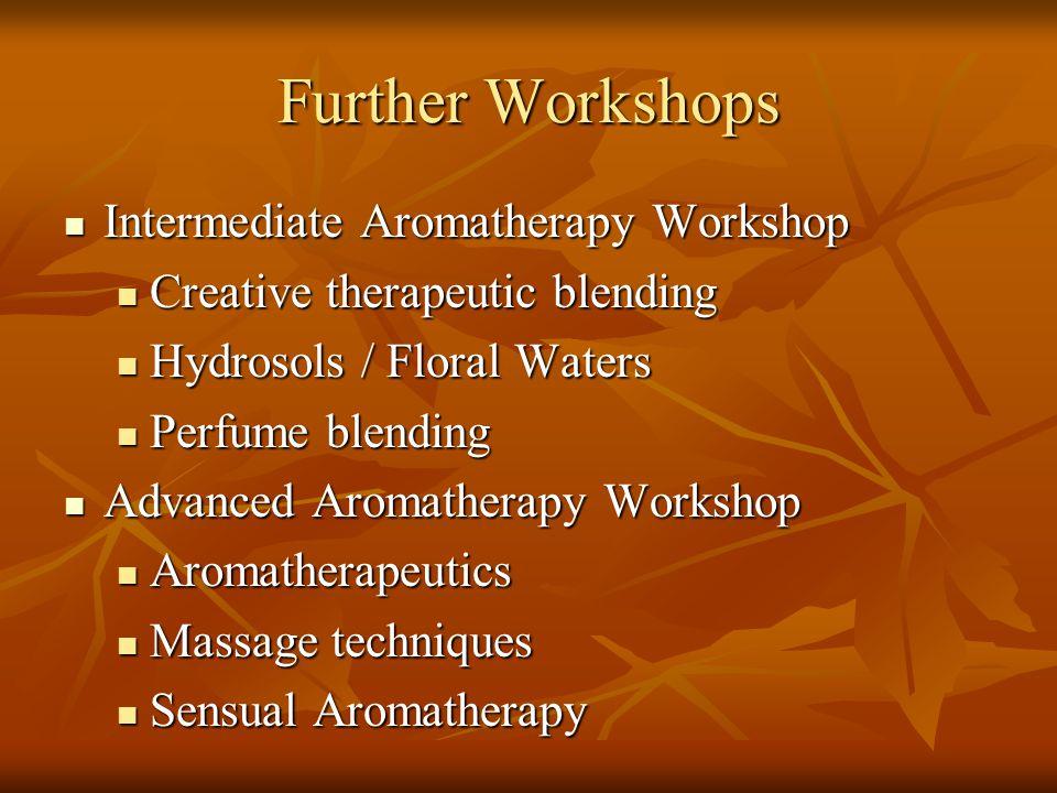 Further Workshops Intermediate Aromatherapy Workshop Intermediate Aromatherapy Workshop Creative therapeutic blending Creative therapeutic blending Hy