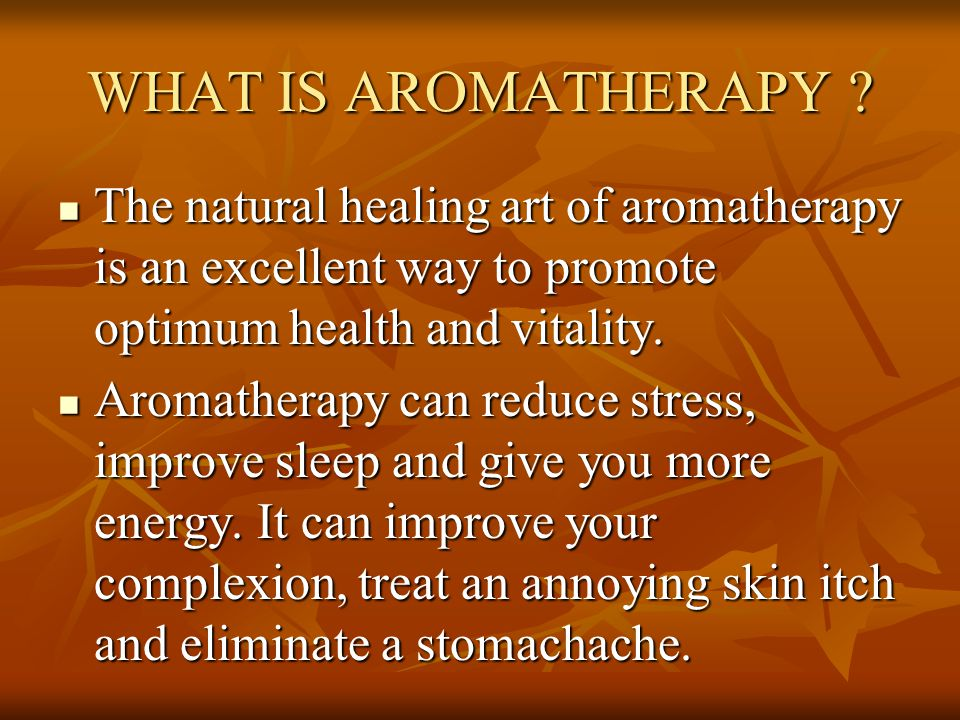 WHAT IS AROMATHERAPY .