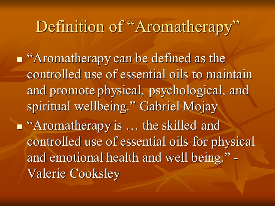 Definition of Aromatherapy Aromatherapy is derived from two words.