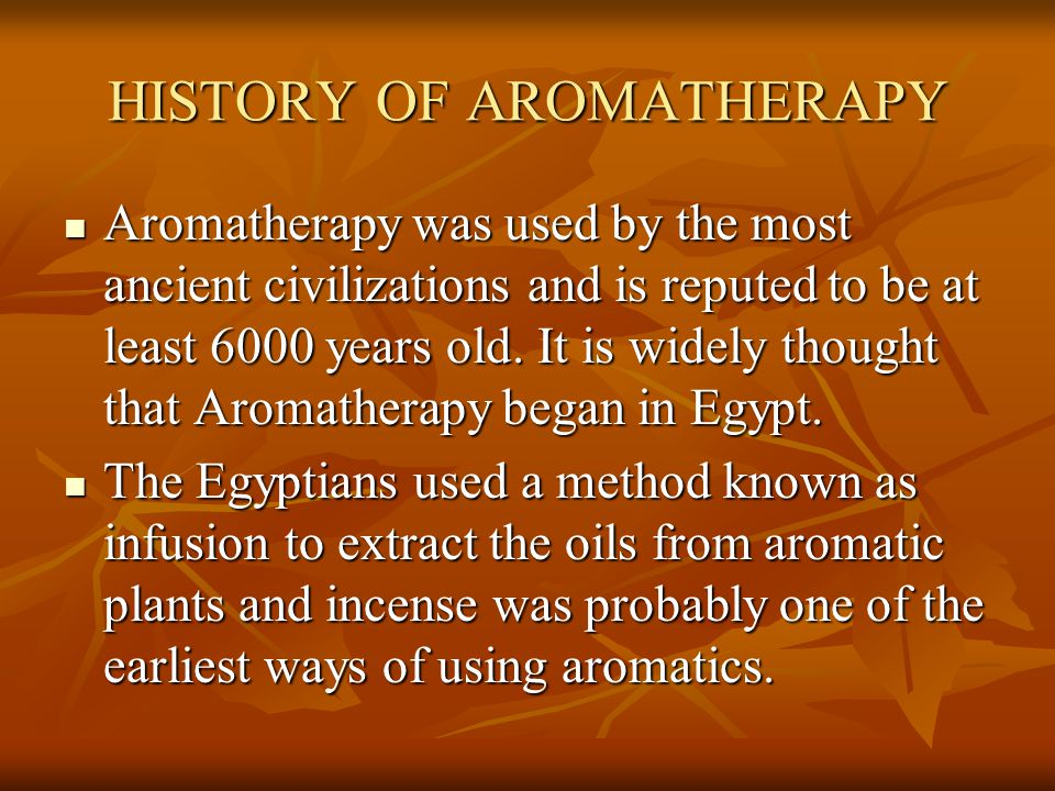 HISTORY OF AROMATHERAPY Frankincense was burned at sun rise as an offering to the sun god, Ra and myrrh was offered to the moon.