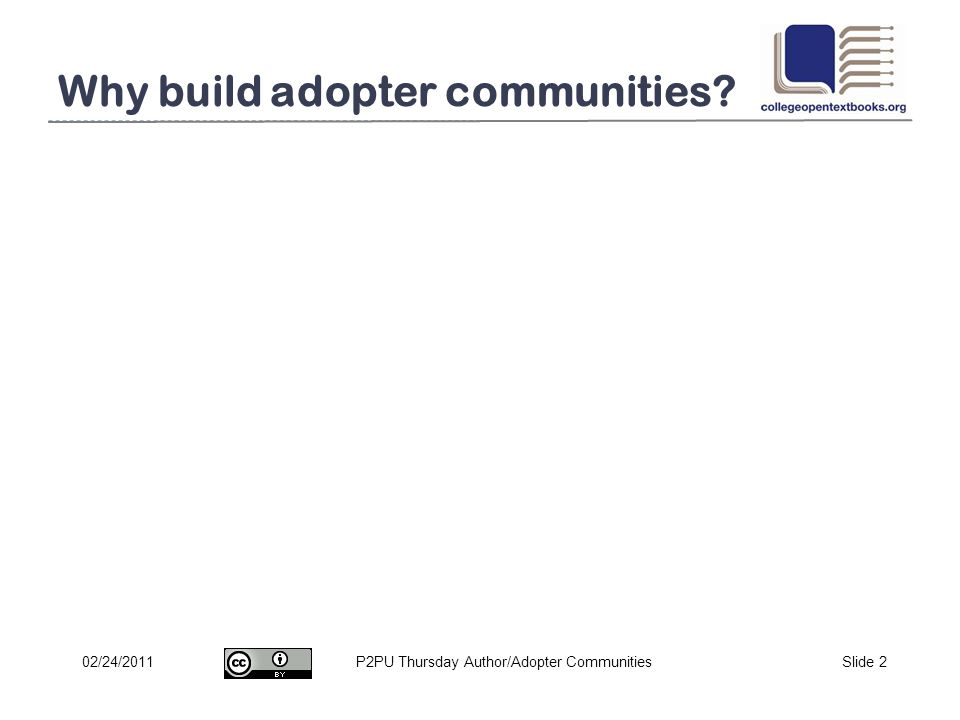 P2PU Thursday Author/Adopter CommunitiesSlide 202/24/2011 Why build adopter communities?