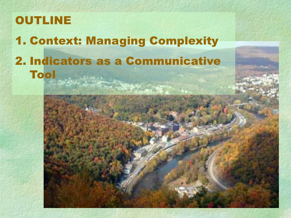 OUTLINE 1.Context: Managing Complexity 2.Indicators as a Communicative Tool
