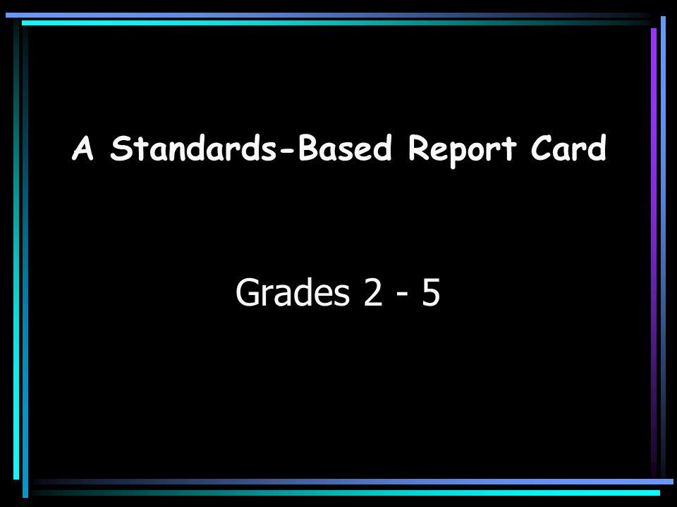 A Standards-Based Report Card Grades 2 - 5