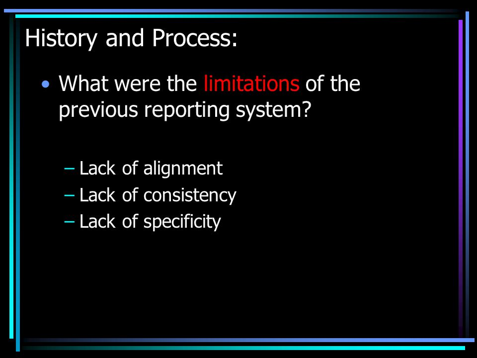 History and Process: What were the limitations of the previous reporting system.