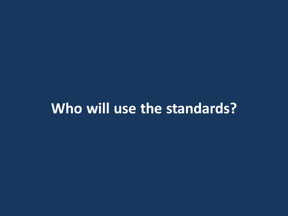 Who will use the standards