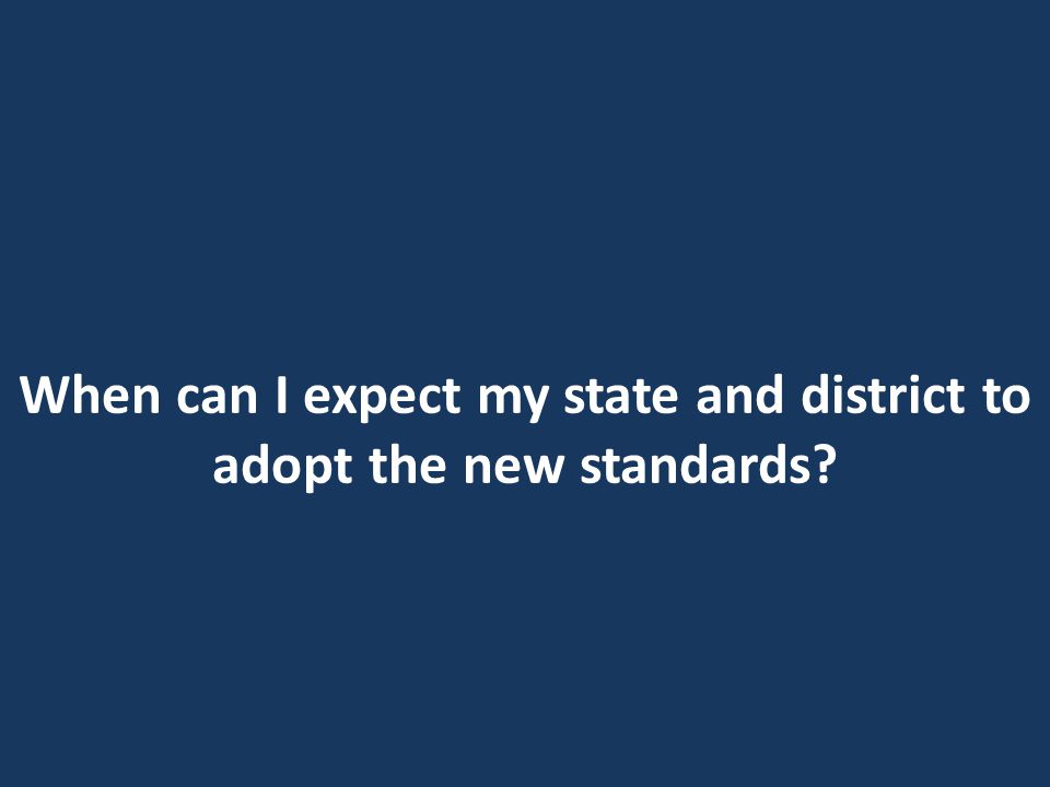 When can I expect my state and district to adopt the new standards