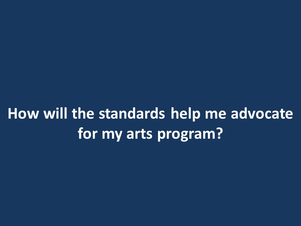 How will the standards help me advocate for my arts program