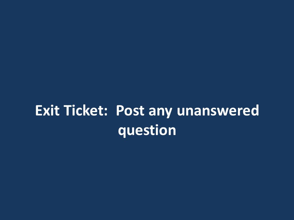 Exit Ticket: Post any unanswered question