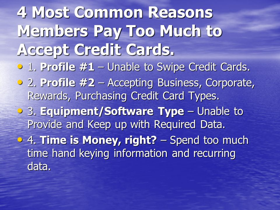 4 Most Common Reasons Members Pay Too Much to Accept Credit Cards.