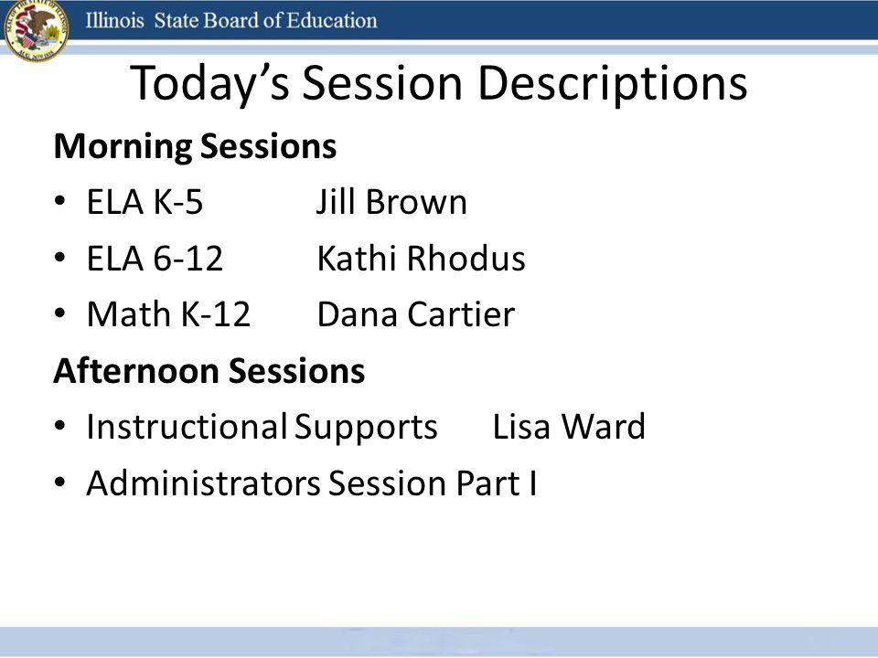 Today's Session Descriptions Morning Sessions ELA K-5 Jill Brown ELA 6-12Kathi Rhodus Math K-12Dana Cartier Afternoon Sessions Instructional SupportsLisa Ward Administrators Session Part I