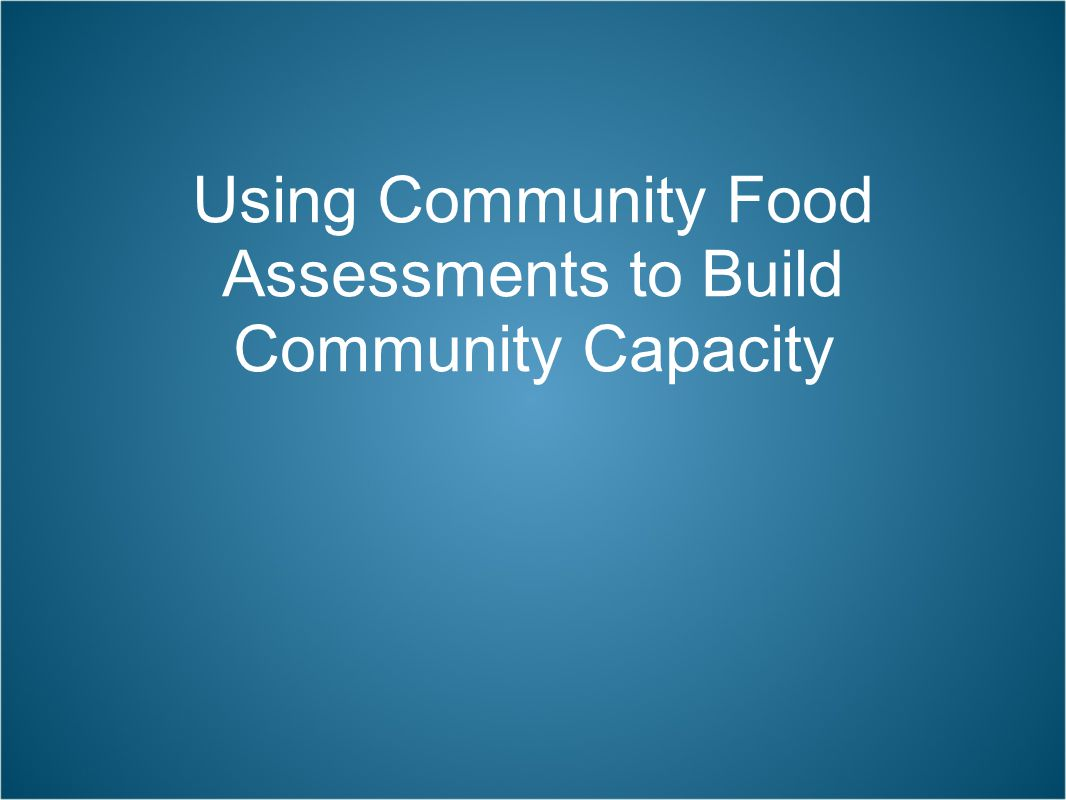Using Community Food Assessments to Build Community Capacity