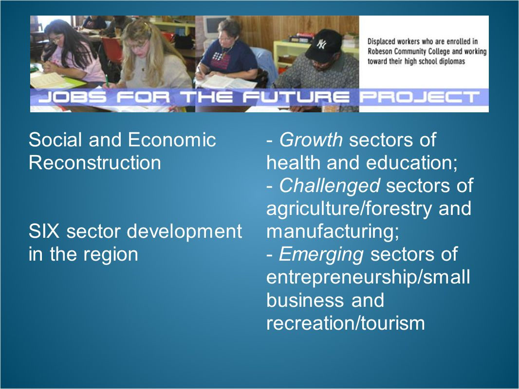 - Growth sectors of health and education; - Challenged sectors of agriculture/forestry and manufacturing; - Emerging sectors of entrepreneurship/small business and recreation/tourism Social and Economic Reconstruction SIX sector development in the region